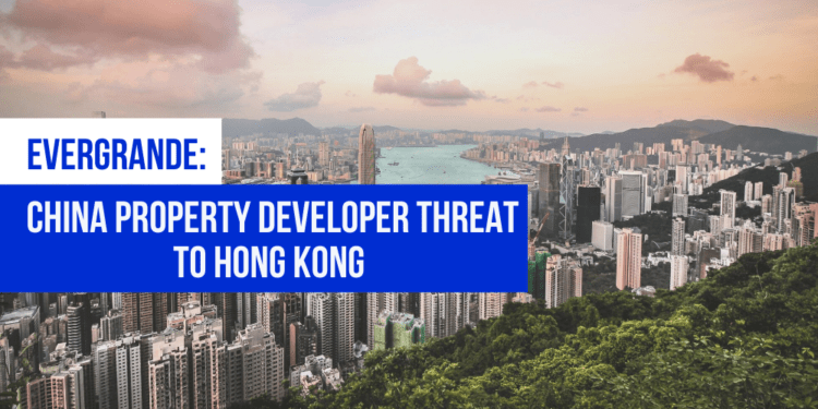 Evergrande: China Property Developer Threat to Hong Kong